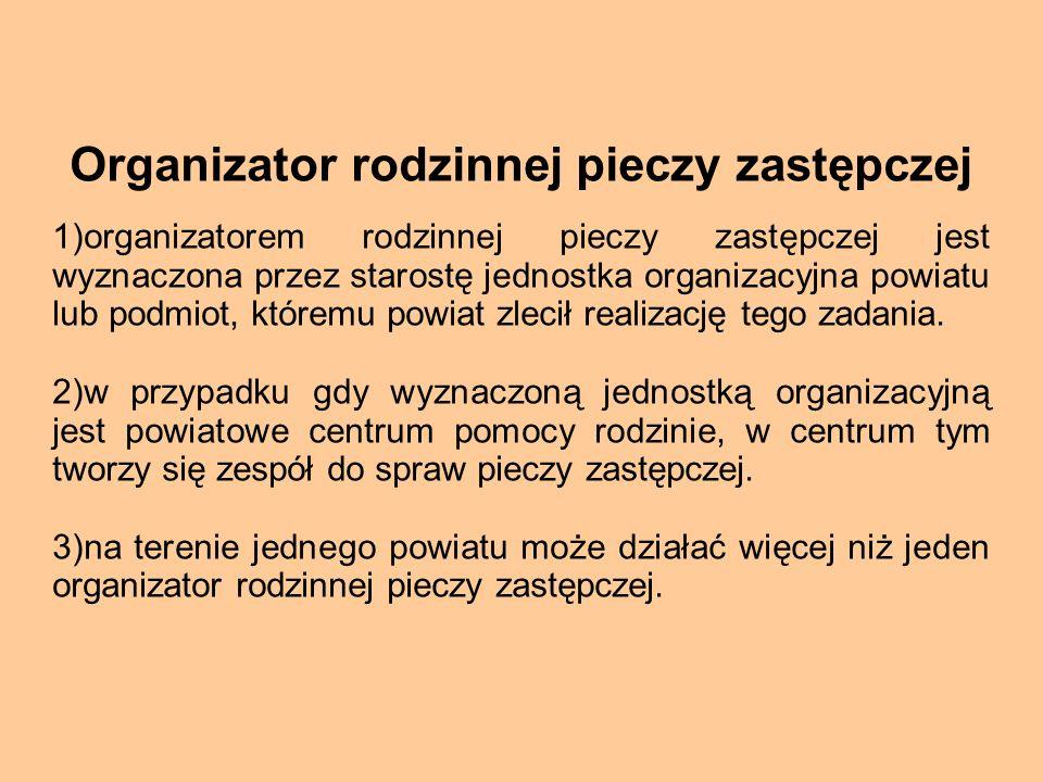 Organizator rodzinnej pieczy zastępczej 1)organizatorem rodzinnej pieczy zastępczej jest wyznaczona przez starostę jednostka organizacyjna powiatu lub
