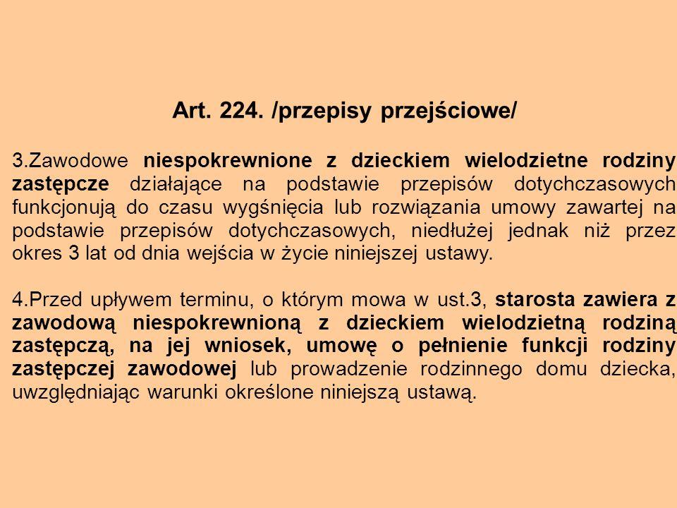 Art. 224. /przepisy przejściowe/ 3.Zawodowe niespokrewnione z dzieckiem wielodzietne rodziny zastępcze działające na podstawie przepisów dotychczasowy