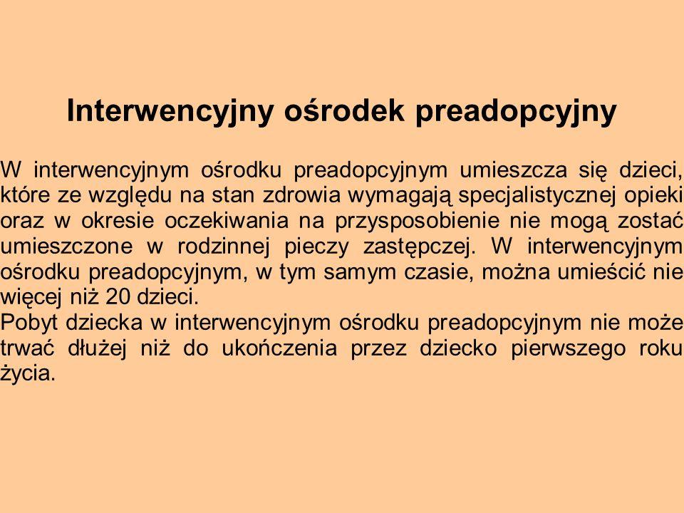 Interwencyjny ośrodek preadopcyjny W interwencyjnym ośrodku preadopcyjnym umieszcza się dzieci, które ze względu na stan zdrowia wymagają specjalistyc