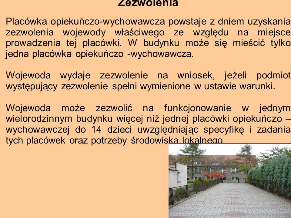 Zezwolenia Placówka opiekuńczo-wychowawcza powstaje z dniem uzyskania zezwolenia wojewody właściwego ze względu na miejsce prowadzenia tej placówki. W