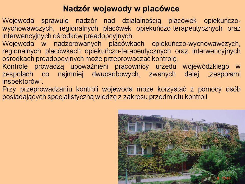 Nadzór wojewody w placówce Wojewoda sprawuje nadzór nad działalnością placówek opiekuńczo- wychowawczych, regionalnych placówek opiekuńczo-terapeutycz