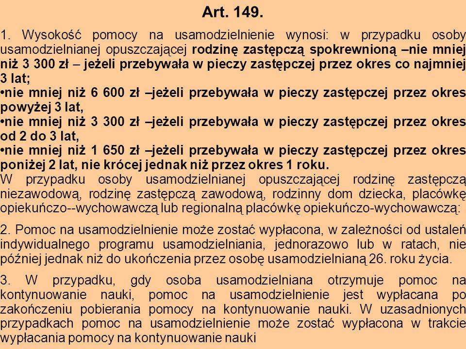 Art. 149. 1. Wysokość pomocy na usamodzielnienie wynosi: w przypadku osoby usamodzielnianej opuszczającej rodzinę zastępczą spokrewnioną –nie mniej ni