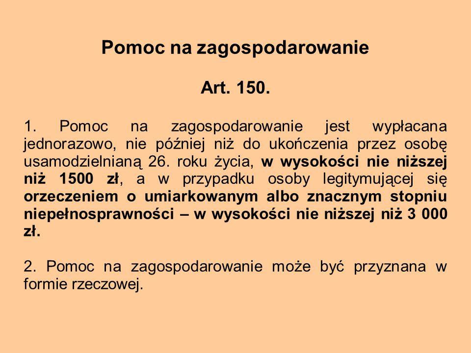 Pomoc na zagospodarowanie Art. 150. 1. Pomoc na zagospodarowanie jest wypłacana jednorazowo, nie później niż do ukończenia przez osobę usamodzielnianą