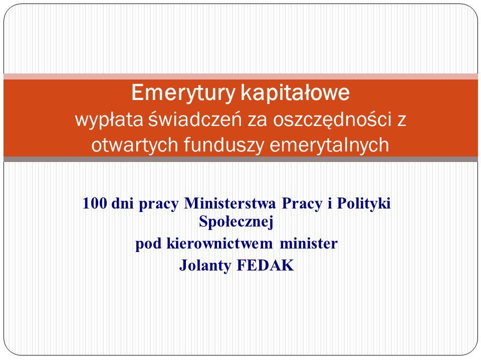 100 dni pracy Ministerstwa Pracy i Polityki Społecznej pod kierownictwem minister Jolanty FEDAK Emerytury kapitałowe wypłata świadczeń za oszczędności