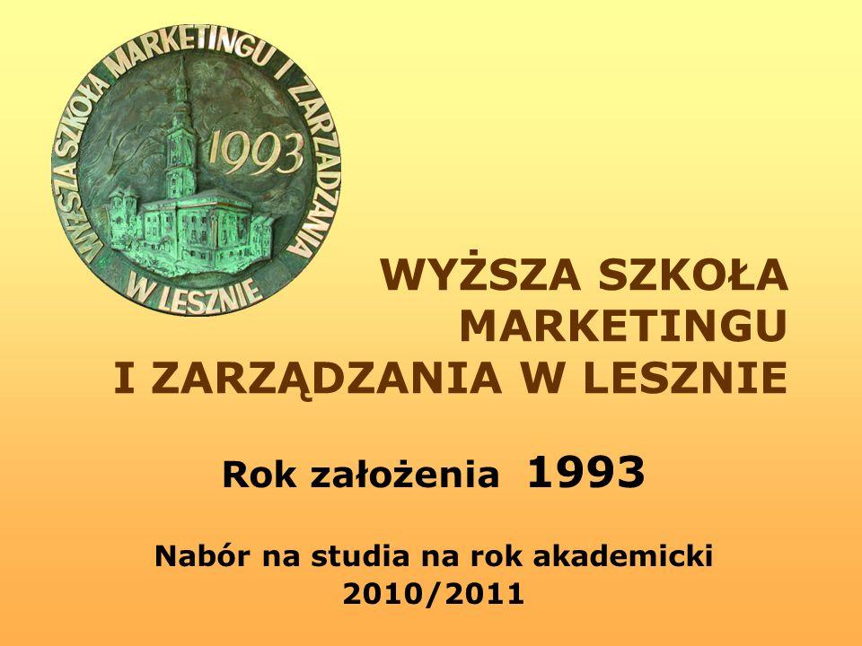 WYŻSZA SZKOŁA MARKETINGU I ZARZĄDZANIA W LESZNIE Rok założenia 1993 Nabór na studia na rok akademicki 2010/2011