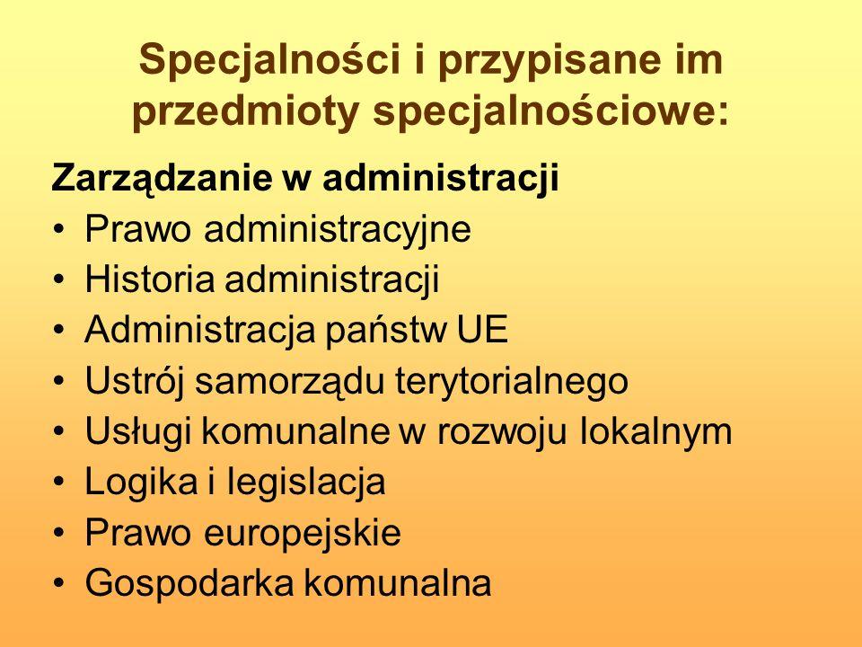 Specjalności i przypisane im przedmioty specjalnościowe: Zarządzanie w administracji Prawo administracyjne Historia administracji Administracja państw