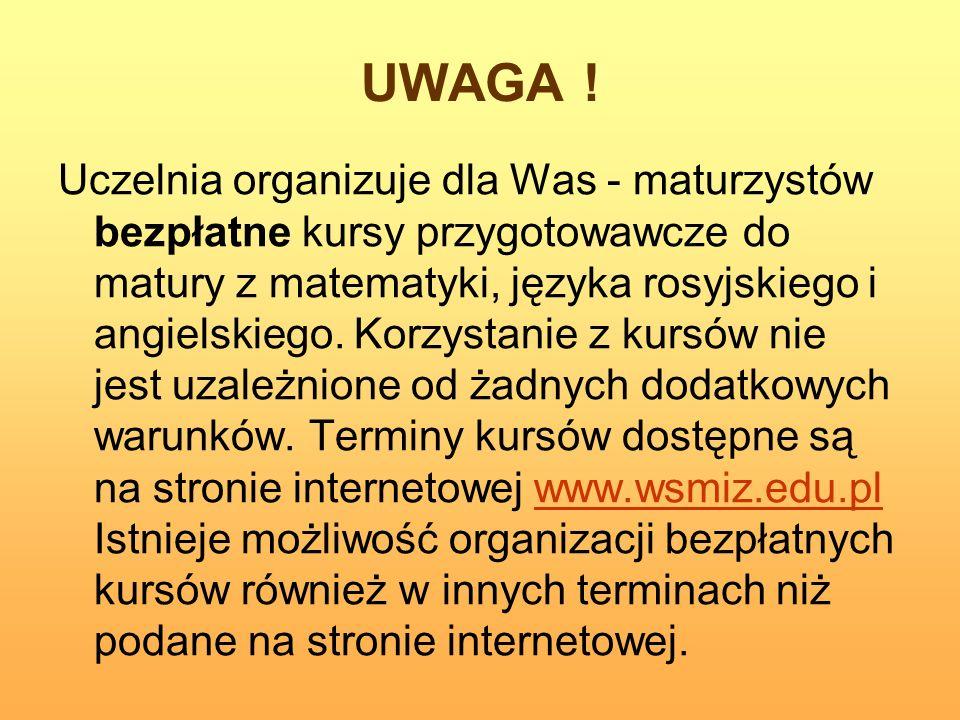 UWAGA ! Uczelnia organizuje dla Was - maturzystów bezpłatne kursy przygotowawcze do matury z matematyki, języka rosyjskiego i angielskiego. Korzystani