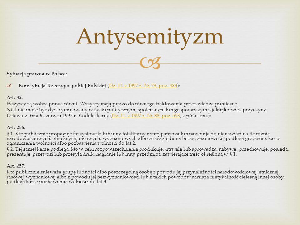 Sytuacja prawna w Polsce: Konstytucja Rzeczypospolitej Polskiej (Dz. U. z 1997 r. Nr 78, poz. 483):Dz. U. z 1997 r. Nr 78, poz. 483 Art. 32. Wszyscy s