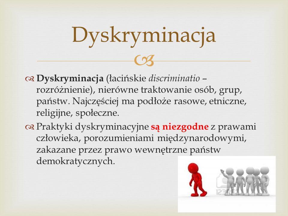 Dyskryminacja (łacińskie discriminatio – rozróżnienie), nierówne traktowanie osób, grup, państw. Najczęściej ma podłoże rasowe, etniczne, religijne, s