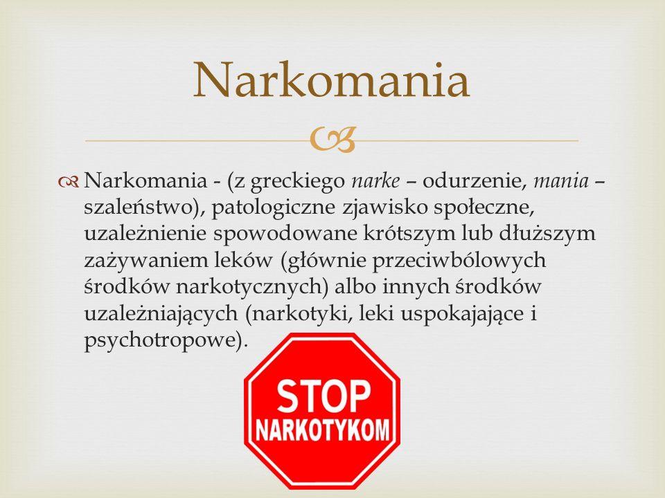 Narkomania - (z greckiego narke – odurzenie, mania – szaleństwo), patologiczne zjawisko społeczne, uzależnienie spowodowane krótszym lub dłuższym zażywaniem leków (głównie przeciwbólowych środków narkotycznych) albo innych środków uzależniających (narkotyki, leki uspokajające i psychotropowe).
