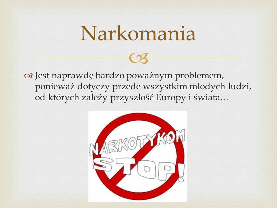 Jest naprawdę bardzo poważnym problemem, ponieważ dotyczy przede wszystkim młodych ludzi, od których zależy przyszłość Europy i świata… Narkomania