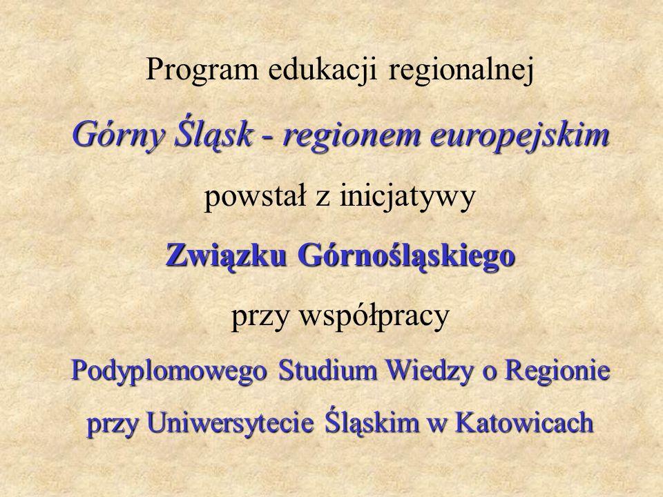 Program edukacji regionalnej Górny Śląsk - regionem europejskim powstał z inicjatywy Związku Górnośląskiego przy współpracy Podyplomowego Studium Wied