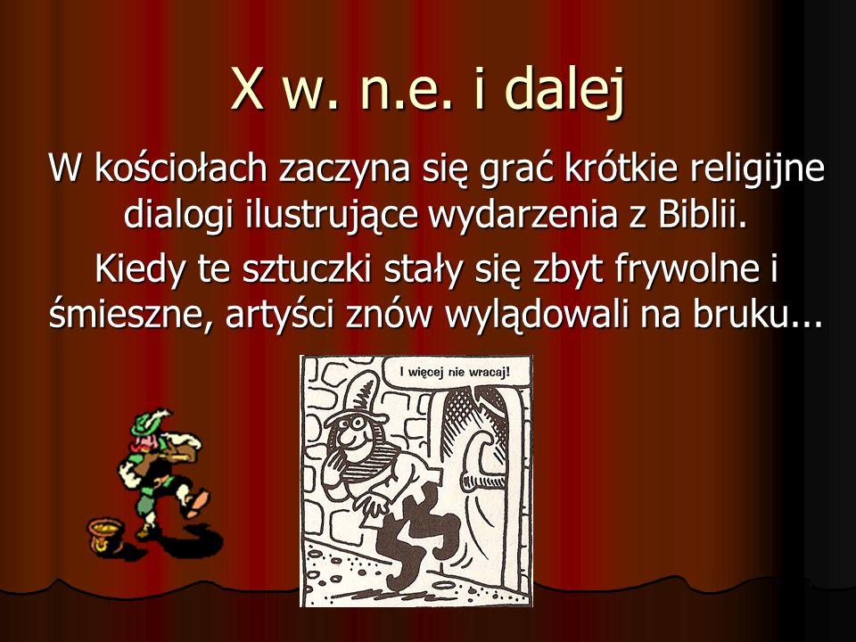 X w. n.e. i dalej W kościołach zaczyna się grać krótkie religijne dialogi ilustrujące wydarzenia z Biblii. Kiedy te sztuczki stały się zbyt frywolne i
