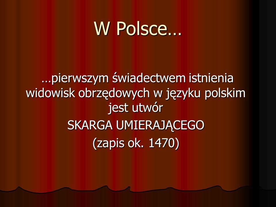 W Polsce… …pierwszym świadectwem istnienia widowisk obrzędowych w języku polskim jest utwór …pierwszym świadectwem istnienia widowisk obrzędowych w ję