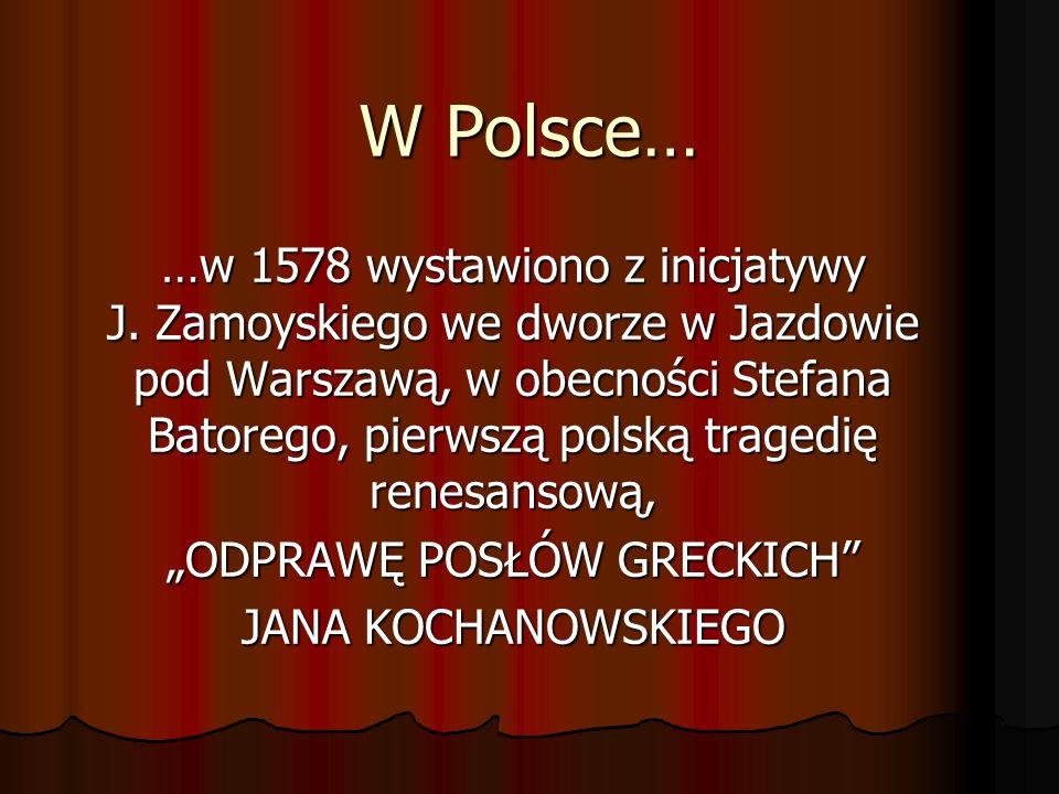 W Polsce… …w 1578 wystawiono z inicjatywy J. Zamoyskiego we dworze w Jazdowie pod Warszawą, w obecności Stefana Batorego, pierwszą polską tragedię ren