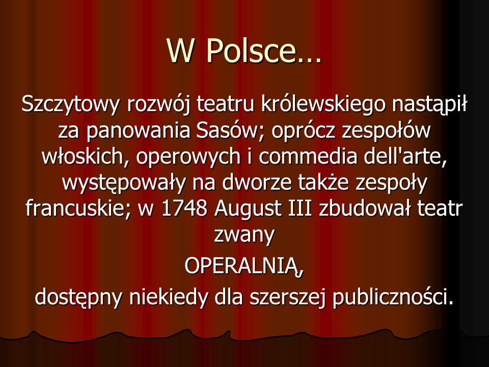 W Polsce… Szczytowy rozwój teatru królewskiego nastąpił za panowania Sasów; oprócz zespołów włoskich, operowych i commedia dell'arte, występowały na d
