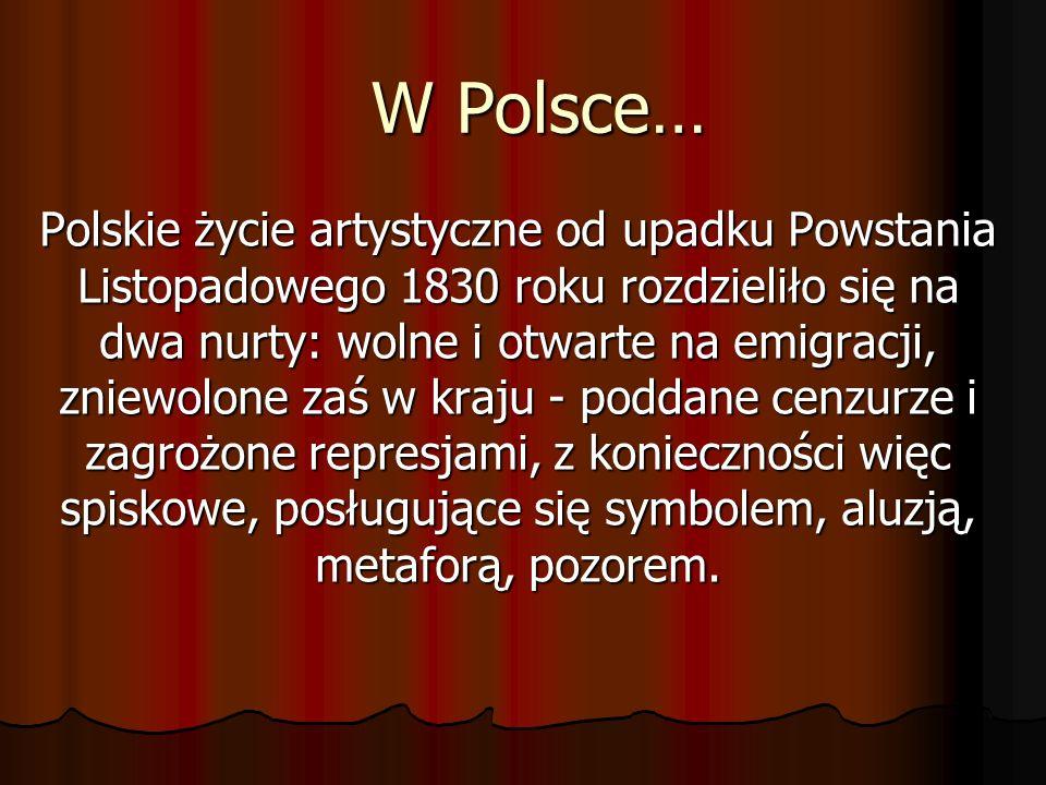 W Polsce… Polskie życie artystyczne od upadku Powstania Listopadowego 1830 roku rozdzieliło się na dwa nurty: wolne i otwarte na emigracji, zniewolone