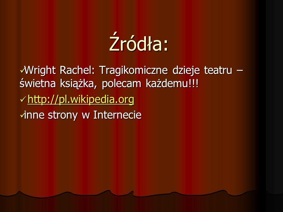 Źródła: Wright Rachel: Tragikomiczne dzieje teatru – świetna książka, polecam każdemu!!! Wright Rachel: Tragikomiczne dzieje teatru – świetna książka,