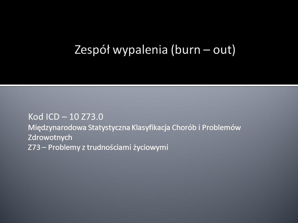 Kod ICD – 10 Z73.0 Międzynarodowa Statystyczna Klasyfikacja Chorób i Problemów Zdrowotnych Z73 – Problemy z trudnościami życiowymi