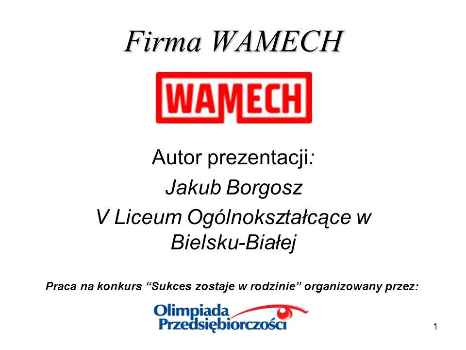1 Firma WAMECH Autor prezentacji: Jakub Borgosz V Liceum Ogólnokształcące w Bielsku-Białej Praca na konkurs Sukces zostaje w rodzinie organizowany prz