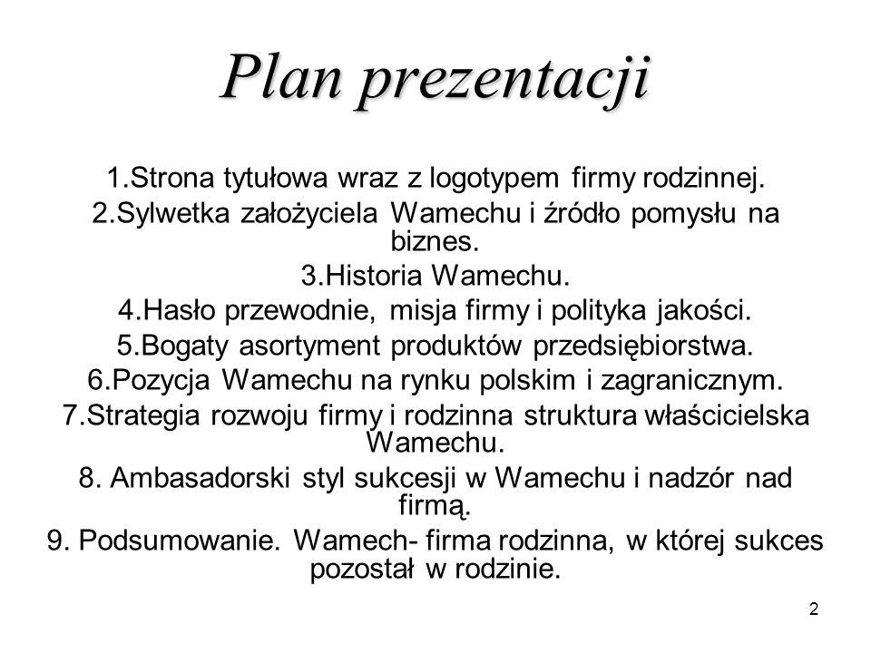 2 Plan prezentacji 1.Strona tytułowa wraz z logotypem firmy rodzinnej. 2.Sylwetka założyciela Wamechu i źródło pomysłu na biznes. 3.Historia Wamechu.