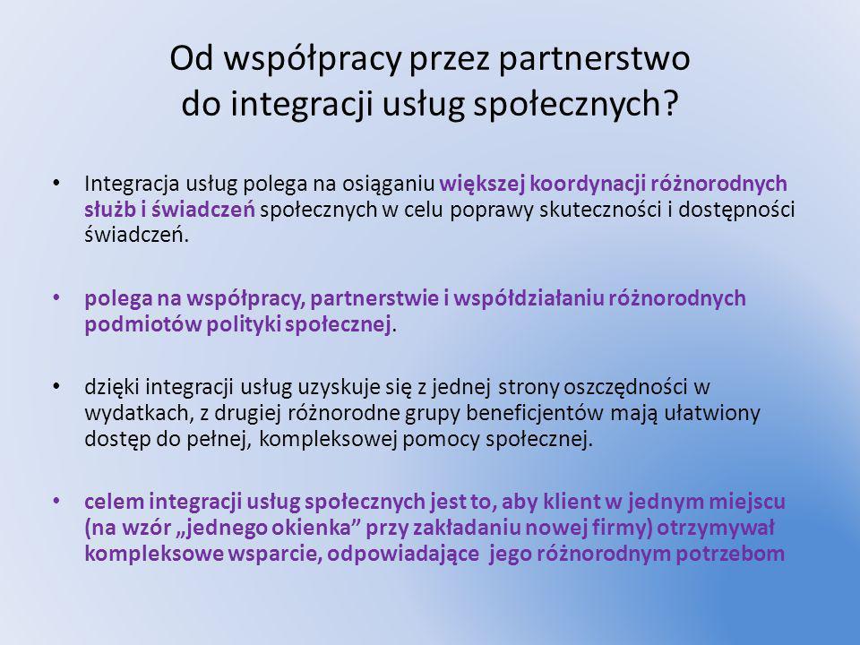 Od współpracy przez partnerstwo do integracji usług społecznych? Integracja usług polega na osiąganiu większej koordynacji różnorodnych służb i świadc
