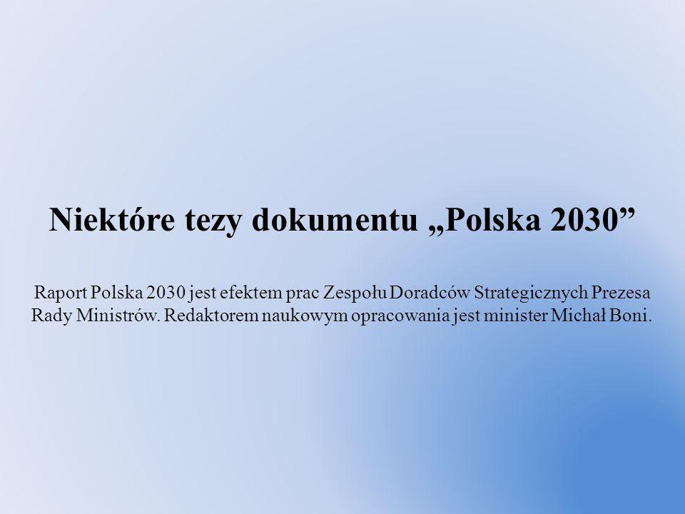 Niektóre tezy dokumentu Polska 2030 Raport Polska 2030 jest efektem prac Zespołu Doradców Strategicznych Prezesa Rady Ministrów. Redaktorem naukowym o