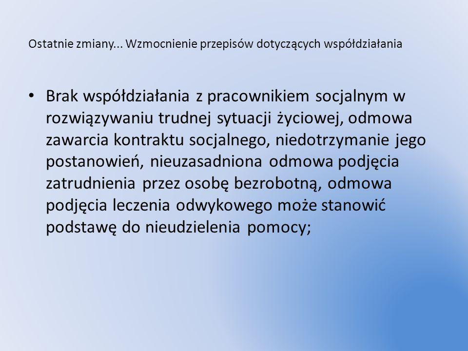 Ostatnie zmiany... Wzmocnienie przepisów dotyczących współdziałania Brak współdziałania z pracownikiem socjalnym w rozwiązywaniu trudnej sytuacji życi