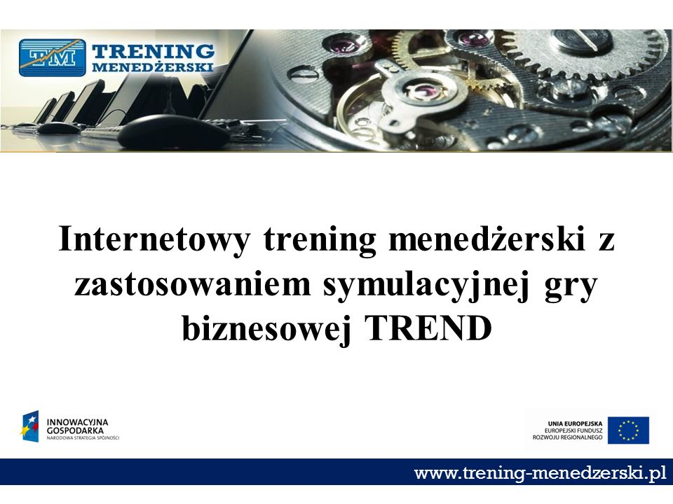 Internetowy trening menedżerski z zastosowaniem symulacyjnej gry biznesowej TREND www.trening-menedzerski.pl