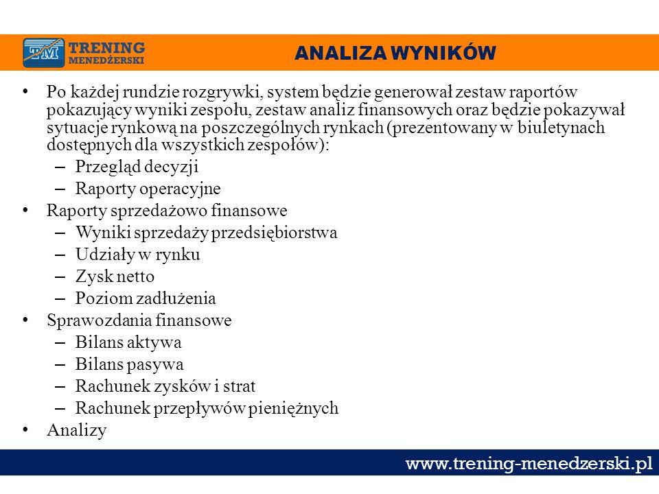 ANALIZA WYNIKÓW www.trening-menedzerski.pl Po każdej rundzie rozgrywki, system będzie generował zestaw raportów pokazujący wyniki zespołu, zestaw anal