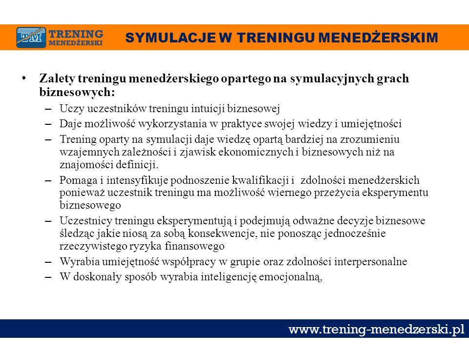 SYMULACJE W TRENINGU MENEDŻERSKIM www.trening-menedzerski.pl Zalety treningu menedżerskiego opartego na symulacyjnych grach biznesowych: – Uczy uczest