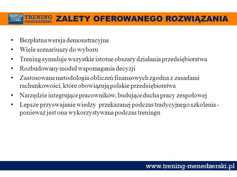 ZALETY OFEROWANEGO ROZWIĄZANIA www.trening-menedzerski.pl Bezpłatna wersja demonstracyjna Wiele scenariuszy do wyboru Trening symuluje wszystkie istot