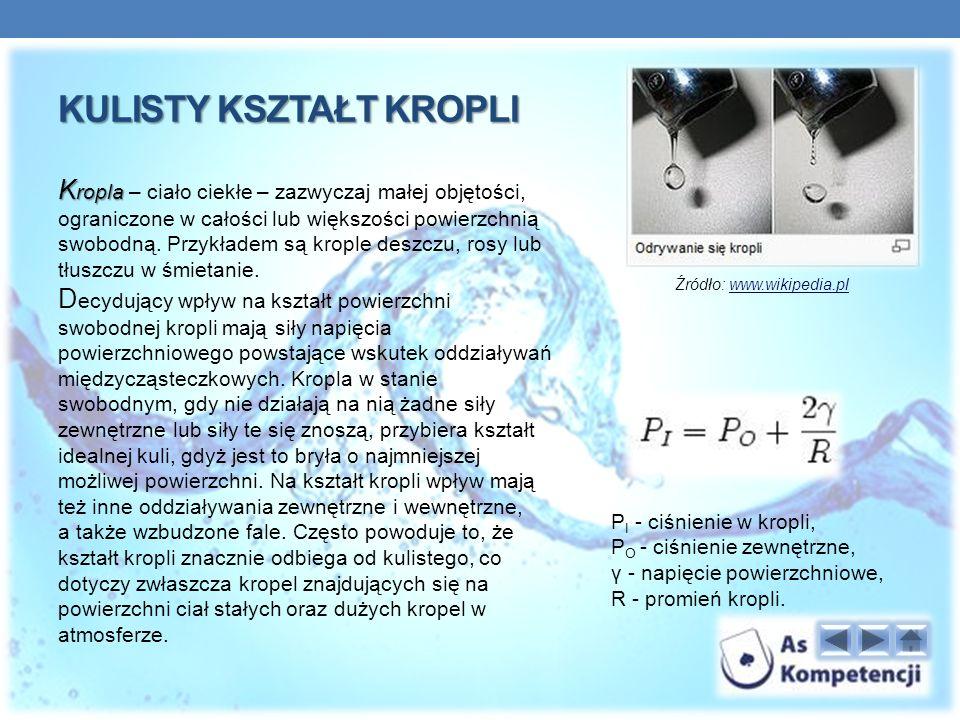 KULISTY KSZTAŁT KROPLI K ropla K ropla – ciało ciekłe – zazwyczaj małej objętości, ograniczone w całości lub większości powierzchnią swobodną.