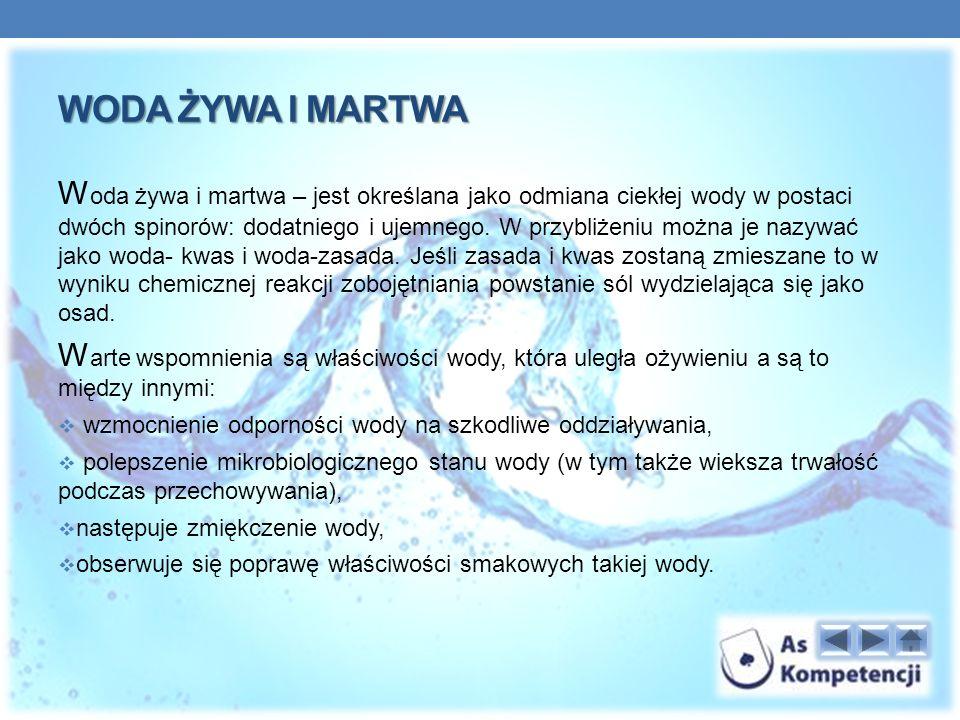 WODA ŻYWA I MARTWA W oda żywa i martwa – jest określana jako odmiana ciekłej wody w postaci dwóch spinorów: dodatniego i ujemnego.