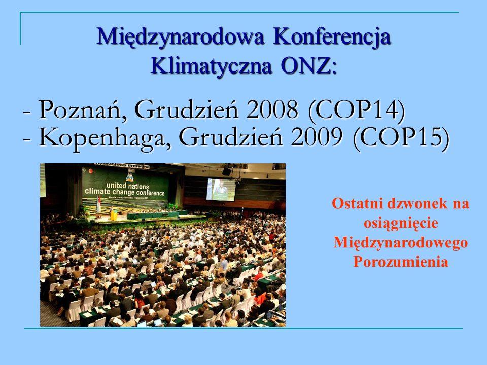 - Poznań, Grudzień 2008 (COP14) - Kopenhaga, Grudzień 2009 (COP15) Międzynarodowa Konferencja Klimatyczna ONZ: Ostatni dzwonek na osiągnięcie Międzynarodowego Porozumienia