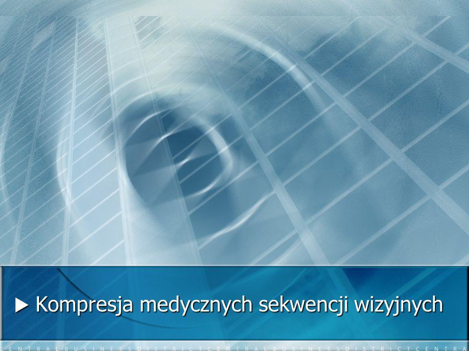 Kompresja medycznych sekwencji wizyjnych Kompresja medycznych sekwencji wizyjnych