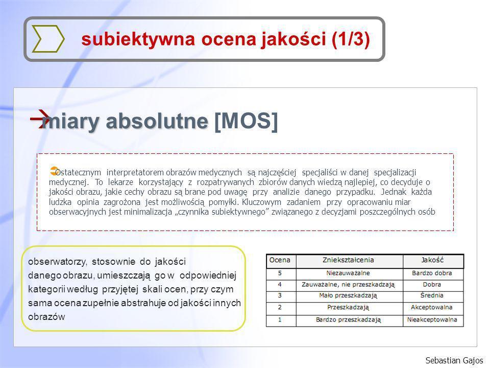 Sebastian Gajos subiektywna ocena jakości (1/3) à miary absolutne à miary absolutne [MOS] obserwatorzy, stosownie do jakości danego obrazu, umieszczaj