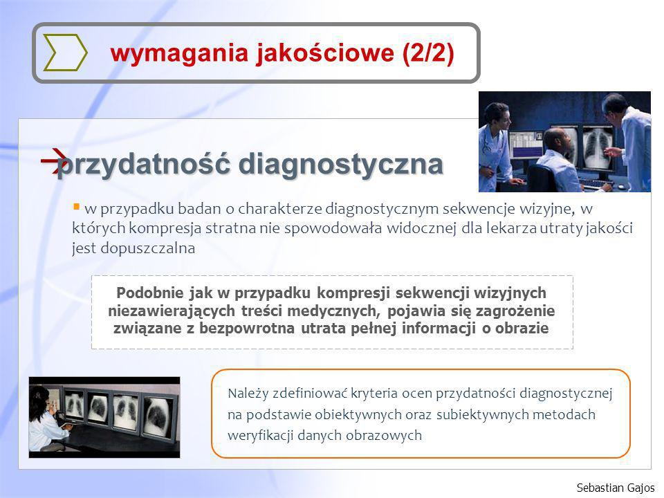 Sebastian Gajos wymagania jakościowe (2/2) à przydatność diagnostyczna w przypadku badan o charakterze diagnostycznym sekwencje wizyjne, w których kom