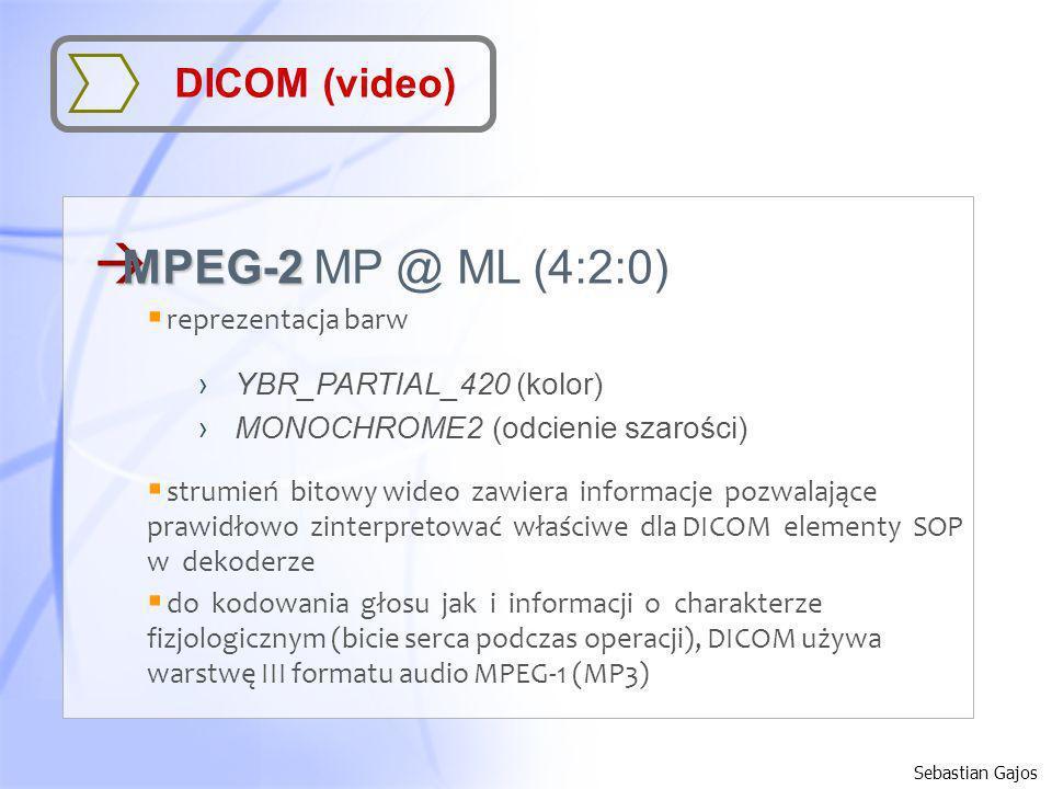 Sebastian Gajos DICOM (video) à MPEG-2 à MPEG-2 MP @ ML (4:2:0) reprezentacja barw YBR_PARTIAL_420 (kolor) MONOCHROME2 (odcienie szarości) strumień bi