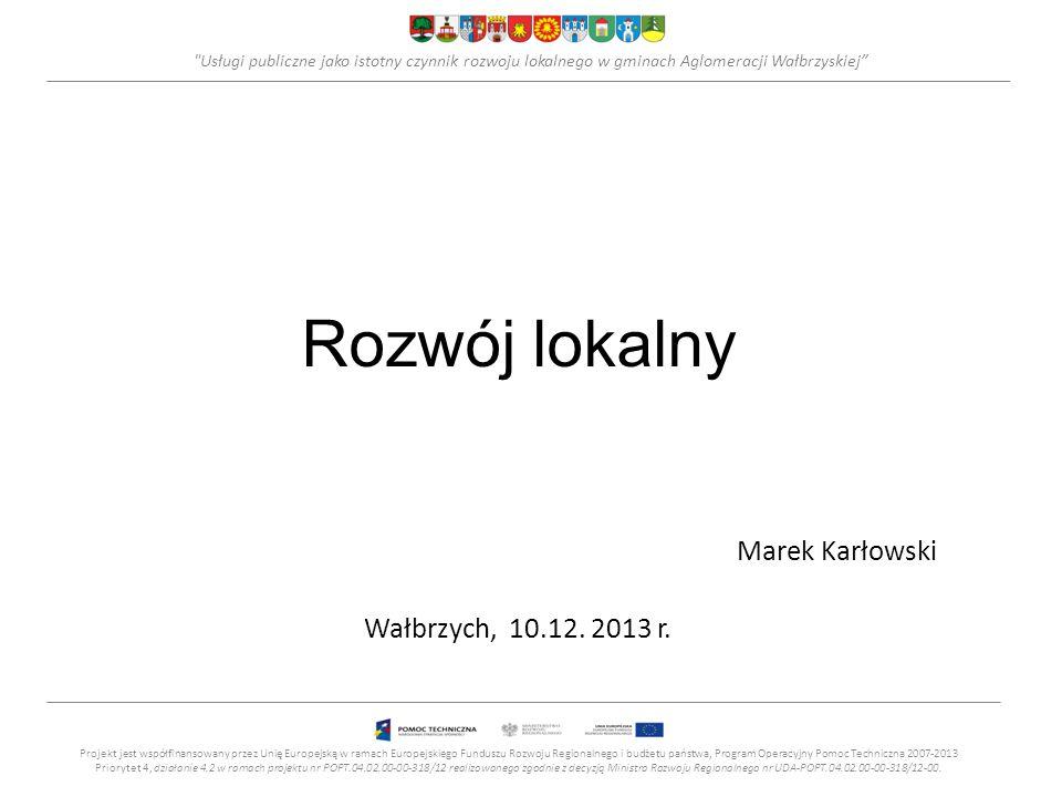 Usługi publiczne jako istotny czynnik rozwoju lokalnego w gminach Aglomeracji Wałbrzyskiej Usługi publiczne – podział Projekt jest współfinansowany przez Unię Europejską w ramach Europejskiego Funduszu Rozwoju Regionalnego i budżetu państwa, Program Operacyjny Pomoc Techniczna 2007-2013 Priorytet 4, działanie 4.2 w ramach projektu nr POPT.04.02.00-00-318/12 realizowanego zgodnie z decyzją Ministra Rozwoju Regionalnego nr UDA-POPT.04.02.00-00-318/12-00.