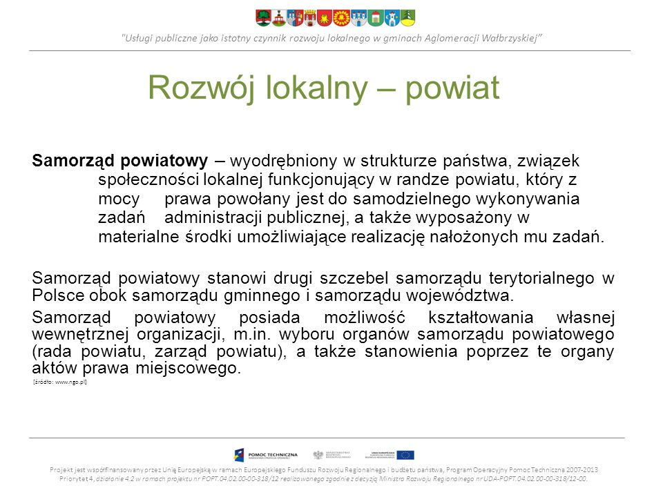 Usługi publiczne jako istotny czynnik rozwoju lokalnego w gminach Aglomeracji Wałbrzyskiej Rozwój lokalny – obszar funkcjonalny Zastosowane w KPZK 2030 zintegrowane podejście do zagadnień rozwoju powoduje, że przestrzeń kraju widziana jest jako obszar różnicowania przebiegu i efektów procesów społeczno- gospodarczych, środowiskowych i kulturowych.