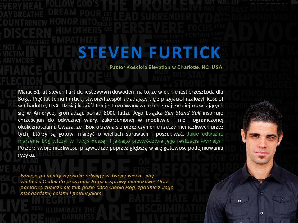 STEVEN FURTICK Mając 31 lat Steven Furtick, jest żywym dowodem na to, że wiek nie jest przeszkodą dla Boga.