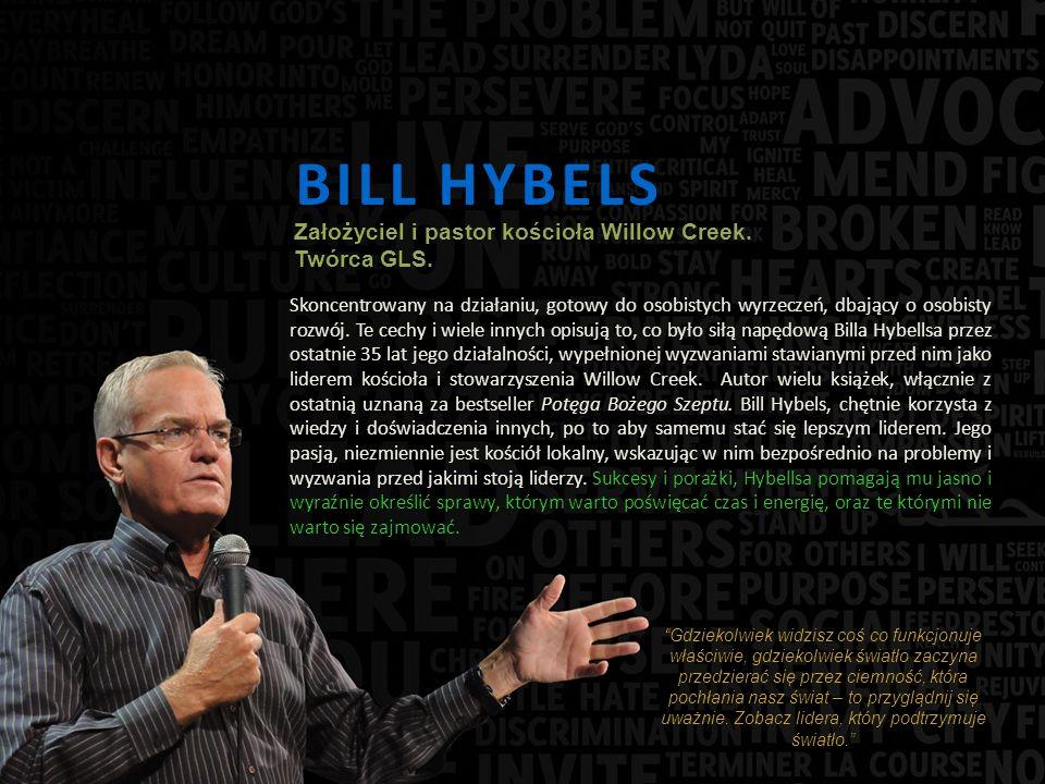 BILL HYBELS Skoncentrowany na działaniu, gotowy do osobistych wyrzeczeń, dbający o osobisty rozwój.