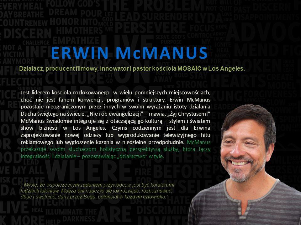 ERWIN McMANUS Jest liderem kościoła rozlokowanego w wielu pomniejszych miejscowościach, choć nie jest fanem konwencji, programów i struktury.