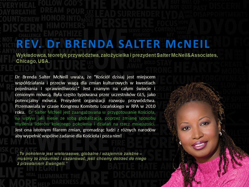 REV. Dr BRENDA SALTER McNEIL Dr Brenda Salter McNeill uważa, że Kościół dzisiaj jest miejscem współdziałania i przeciw wagą dla zmian kulturowych w kw