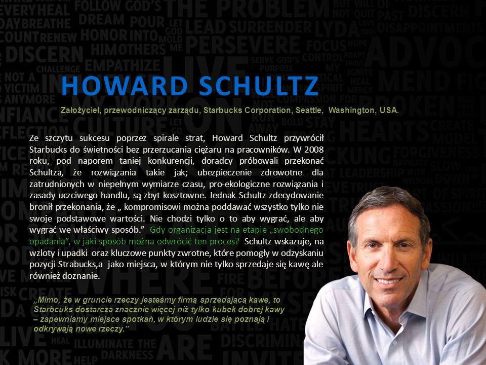 HOWARD SCHULTZ Ze szczytu sukcesu poprzez spirale strat, Howard Schultz przywrócił Starbucks do świetności bez przerzucania ciężaru na pracowników.