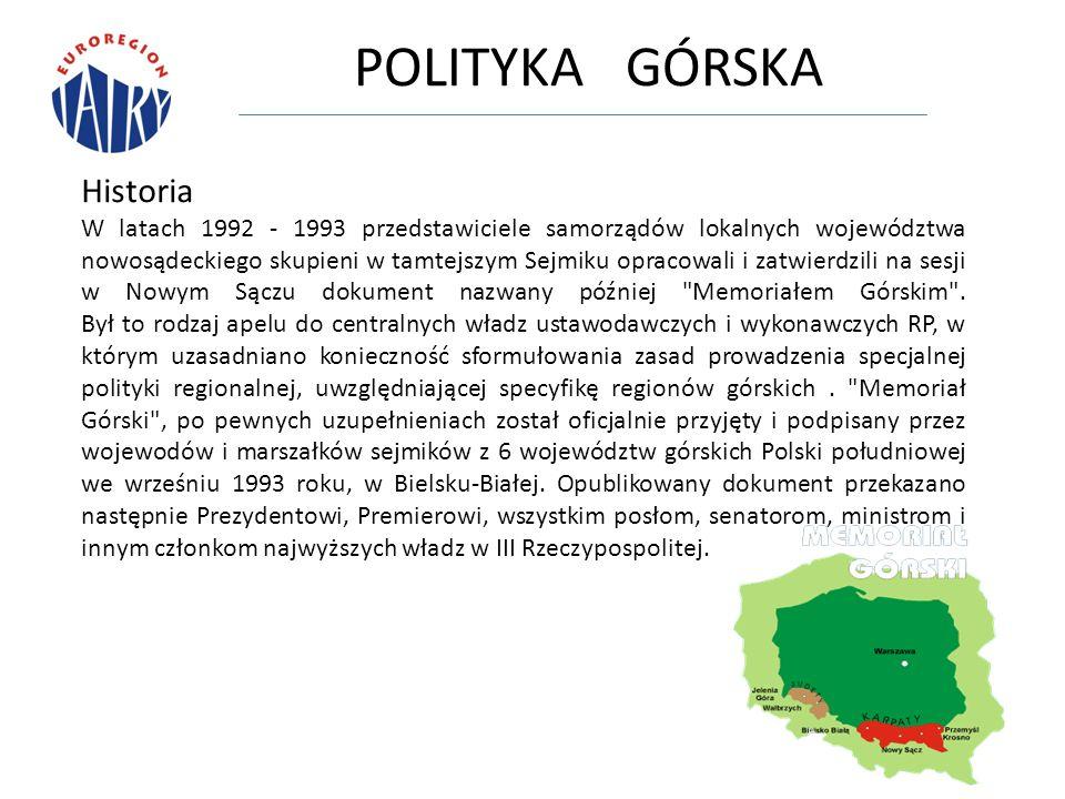 POLITYKA GÓRSKA Historia W latach 1992 - 1993 przedstawiciele samorządów lokalnych województwa nowosądeckiego skupieni w tamtejszym Sejmiku opracowali i zatwierdzili na sesji w Nowym Sączu dokument nazwany później Memoriałem Górskim .