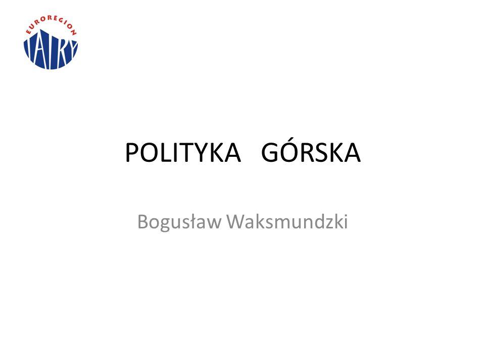 POLITYKA GÓRSKA Bogusław Waksmundzki