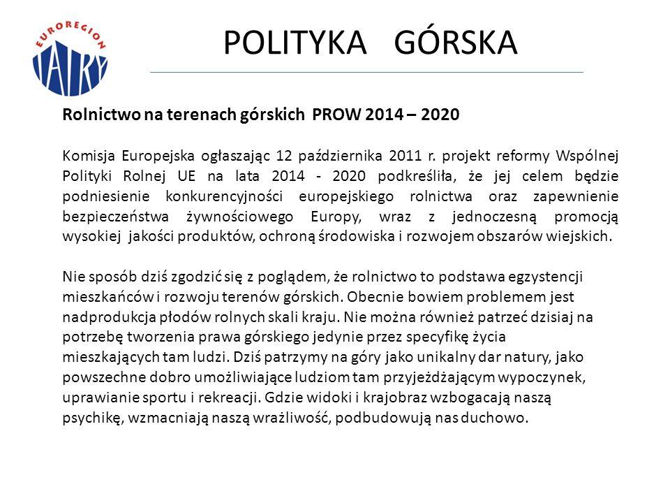 POLITYKA GÓRSKA Rolnictwo na terenach górskich PROW 2014 – 2020 Komisja Europejska ogłaszając 12 października 2011 r.