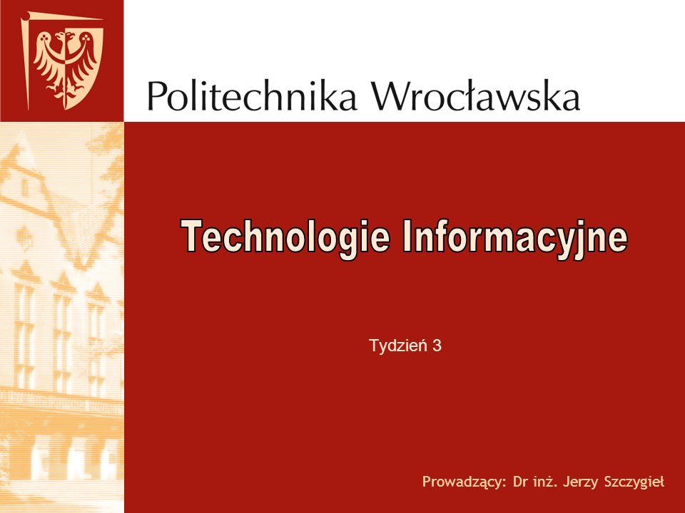 Prowadzący: Dr inż. Jerzy Szczygieł Tydzień 3